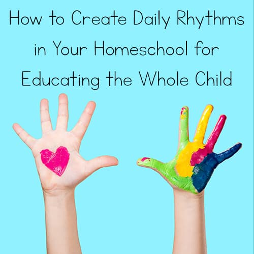 Head, Heart, & Hands: How to Create Daily Rhythms in Your Homeschool for Educating the Whole Child