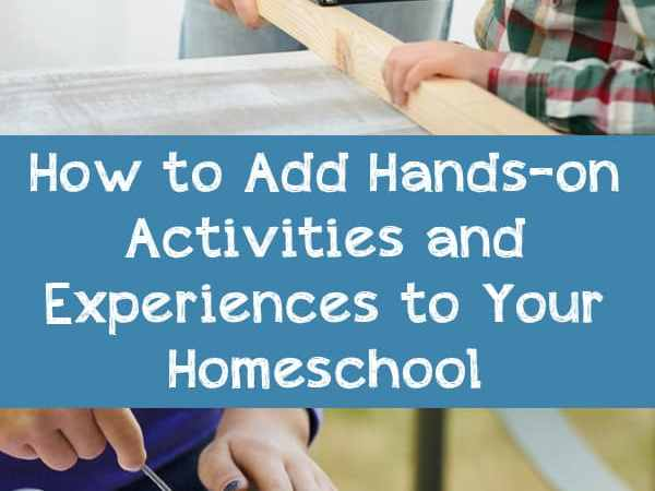 How to Add Hands-On Activities and Experiences to Your Homeschool