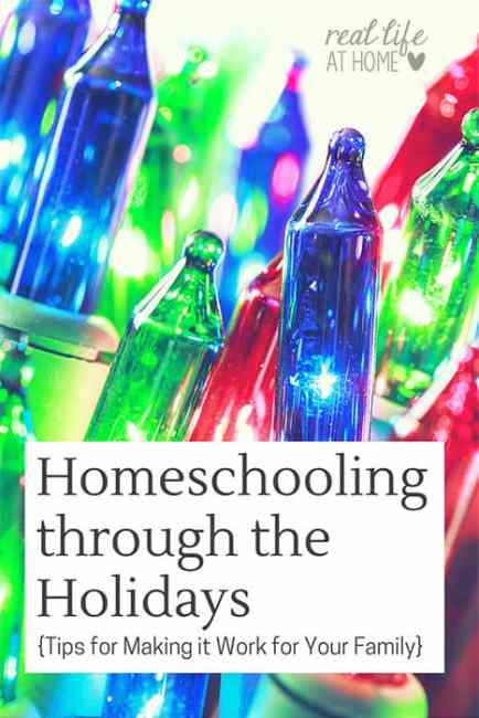 Homeschooling through the holidays doesn't have to be an all or nothing endeavor. Here are four tips on how to stay sane and on schedule this holiday season | Real Life at Home