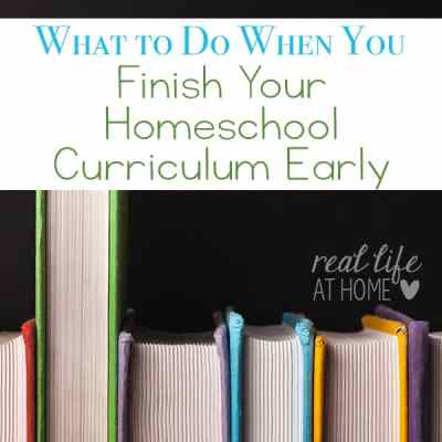 What should you do when you finish your homeschool curriculum, but there is still time left in the school year? Here are ideas for what to do when you finish your curriculum early. | Real Life at Home