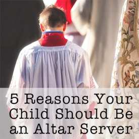 5 Reasons Your Child Should Be an Altar Server