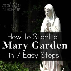 Tips and resources to help you create your own Mary Garden at home or at your parish. | Real Life at Home