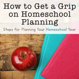 How to Get a Grip on Homeschool Planning: Steps for Planning Your Homeschool Year