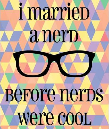 I Married a Nerd / I Was a Nerd Before Nerds were Cool Art Printable