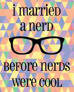 """I Married a Nerd Before Nerds were Cool"" or ""I was a Nerd Before Nerds were Cool"" Free Printables"