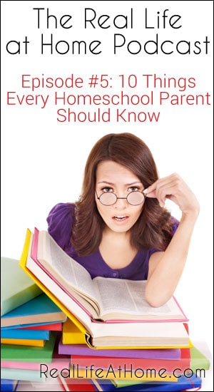 10 Things Every Homeschool Parent Should Know (Real Life at Home Podcast)