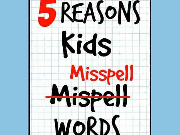 Spelling Help: 5 Reasons Kids Misspell Words