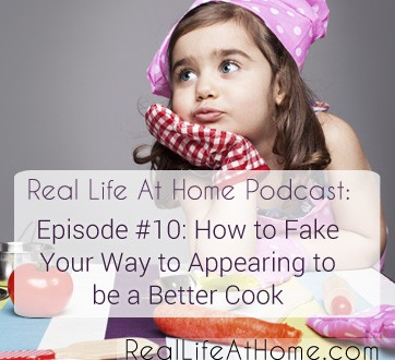 010: How to Fake Your Way to Appearing to be a Better Cook {Podcast}