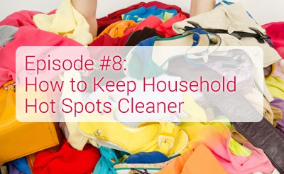 RLAH 008: How to Keep Household Hot Spots Cleaner {Podcast}