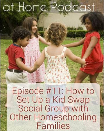 011: How to Set Up a Kid Swap Social Group with Other Homeschoolers {Podcast}