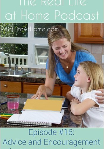 Advice and Encouragement for New Homeschoolers {The Real Life at Home Podcast - Ep. 16}