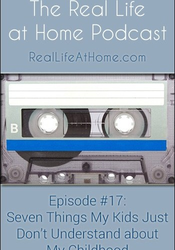 Seven Things My Kids Just Don't Understand About My Childhood {Podcast Episode 17}