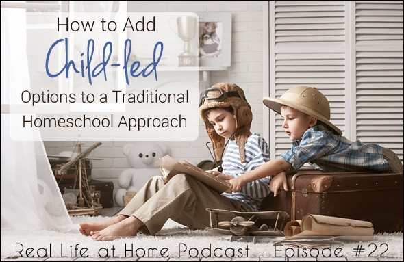 How to Add Child-Led Options to a Traditional Homeschool Approach (Episode 22)