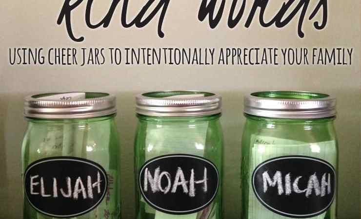 The Power of Kind Words | Using Cheer Jars to Intentionally Appreciate Your Family
