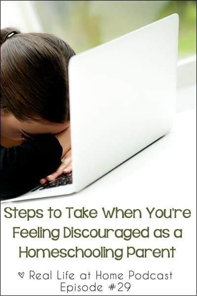 Steps to Take When You're Feeling Discouraged as a Homeschooling Parent {Also includes great advice to help when you're just feeling discouraged as a parent in general}