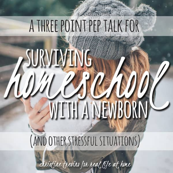 Feeling discouraged with homeschooling? Here's a three point pep talk for surviving homeschool during stressful times of your life (including adding a newborn to the mix)