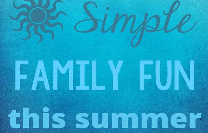 Embracing Simple Family Fun This Summer