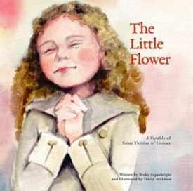 The Little Flower: A Parable of Saint Therese of Lisieux