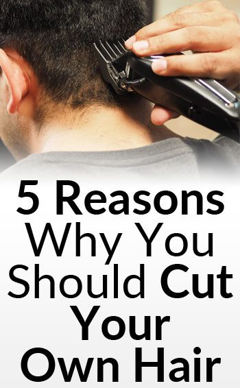 5 Reasons Why You Should Cut Your Own Hair