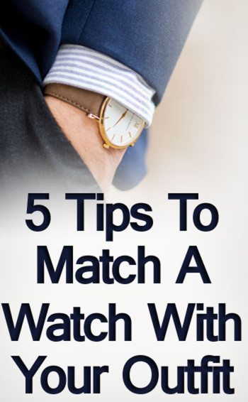 How To Match A Watch With Your Outfit 5 Tips On Matching