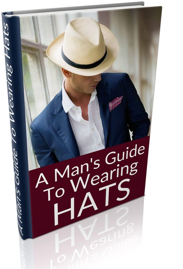 Mans Guide To Wearing Hats Free E Book Real Men Real Style