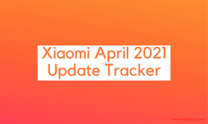 Xiaomi April 2021 Update Tracker