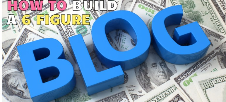 how to build a 6 figure blog