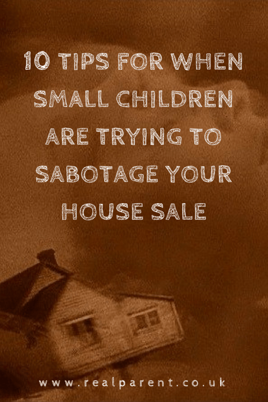 10 Tips For When Small Children Are Trying To Sabotage Your House Sale | www.realparent.co.uk