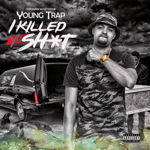 Young Trap - I Killed Yo Shit