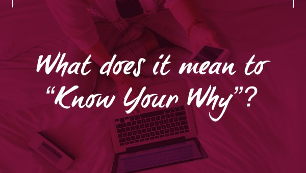 "What does it mean to ""Know Your Why""?"