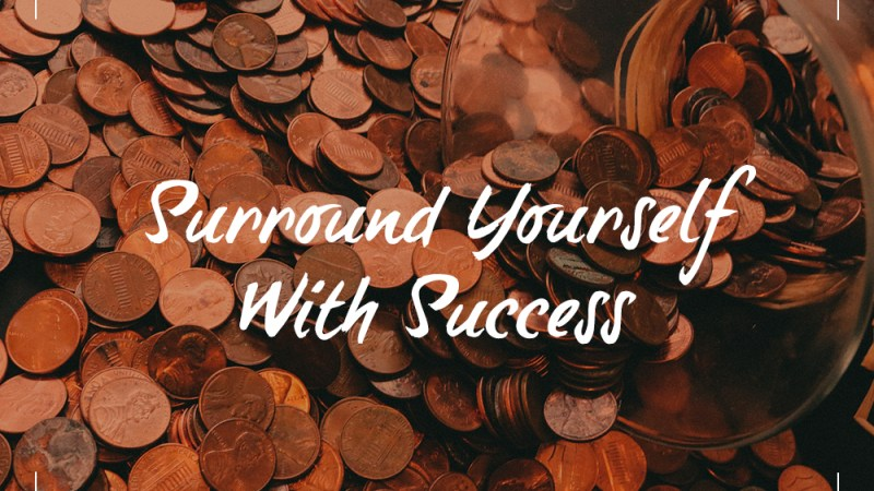 Surround Yourself With Success