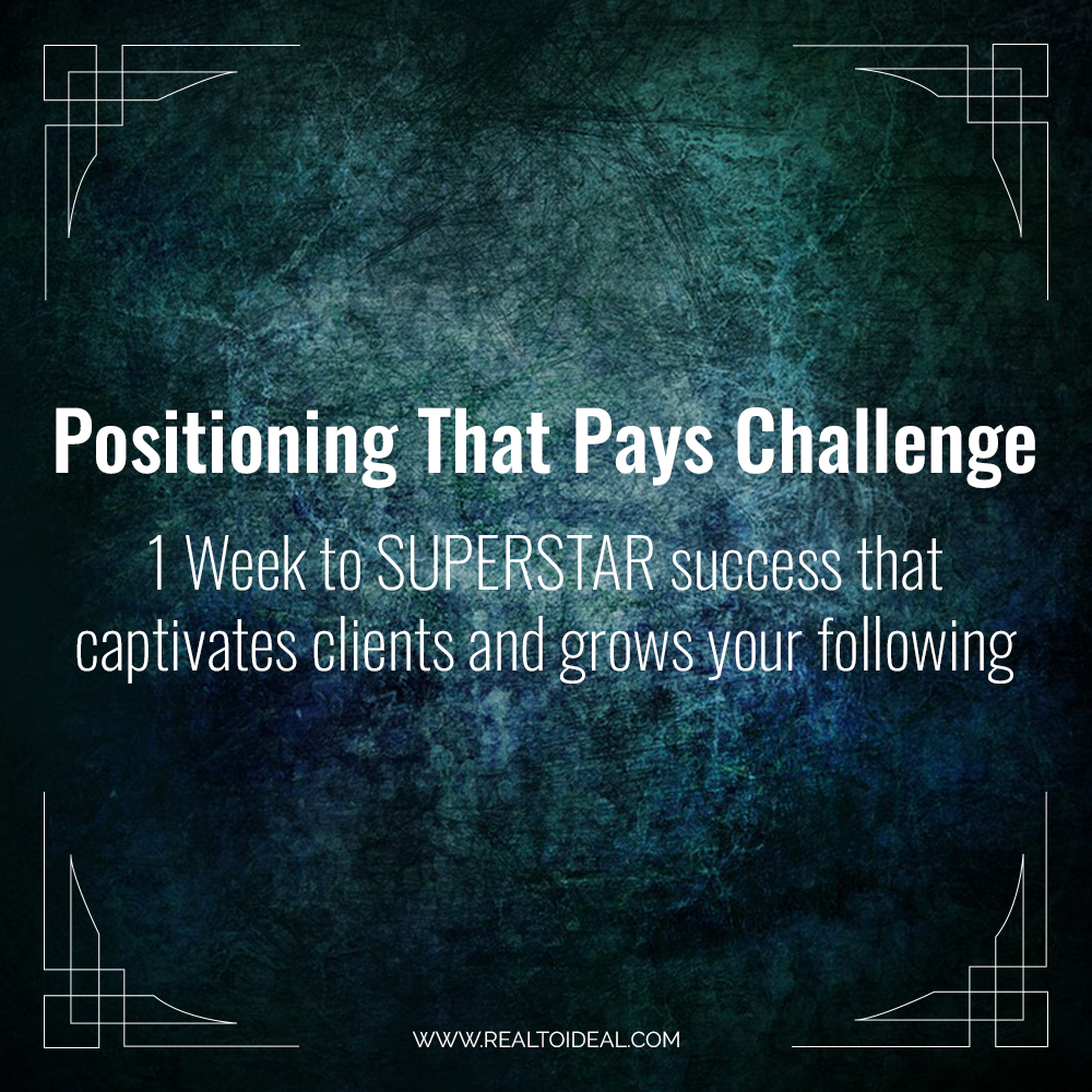 Positioning that Pays Challenge | 1 Week to SUPERSTAR success that captivates clients and grows your following.