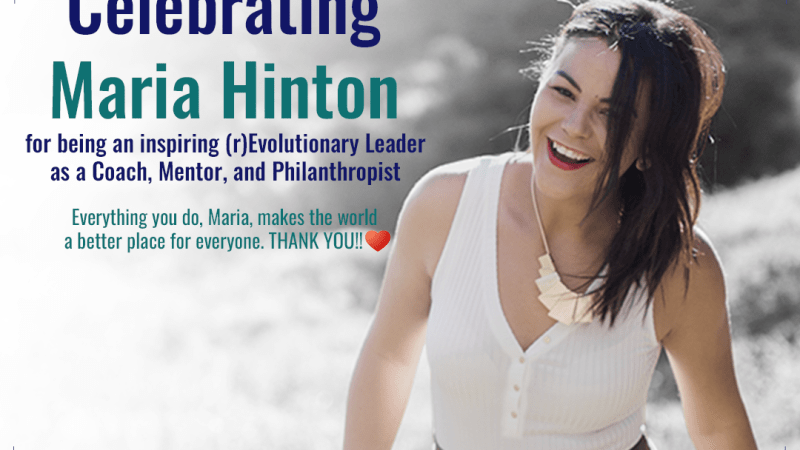 Celebrating Maria Hinton for being an inspiring (r)Evolutionary leader as a Coach, Mentor, and Philanthropist.