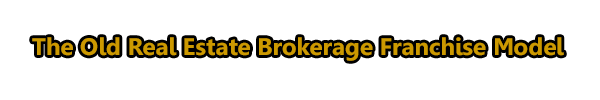 The Old Real Estate Brokerage Franchise Model