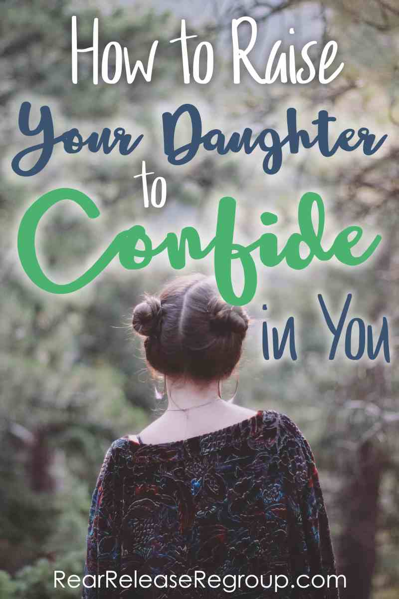 How to raise your daughter to confide in you