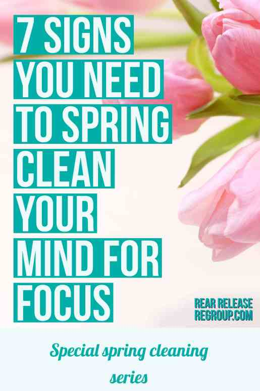 7 signs you need to springclean your mind for focus. Motivation for decluttering and organizing your mama-mind from a special spring cleaning series.