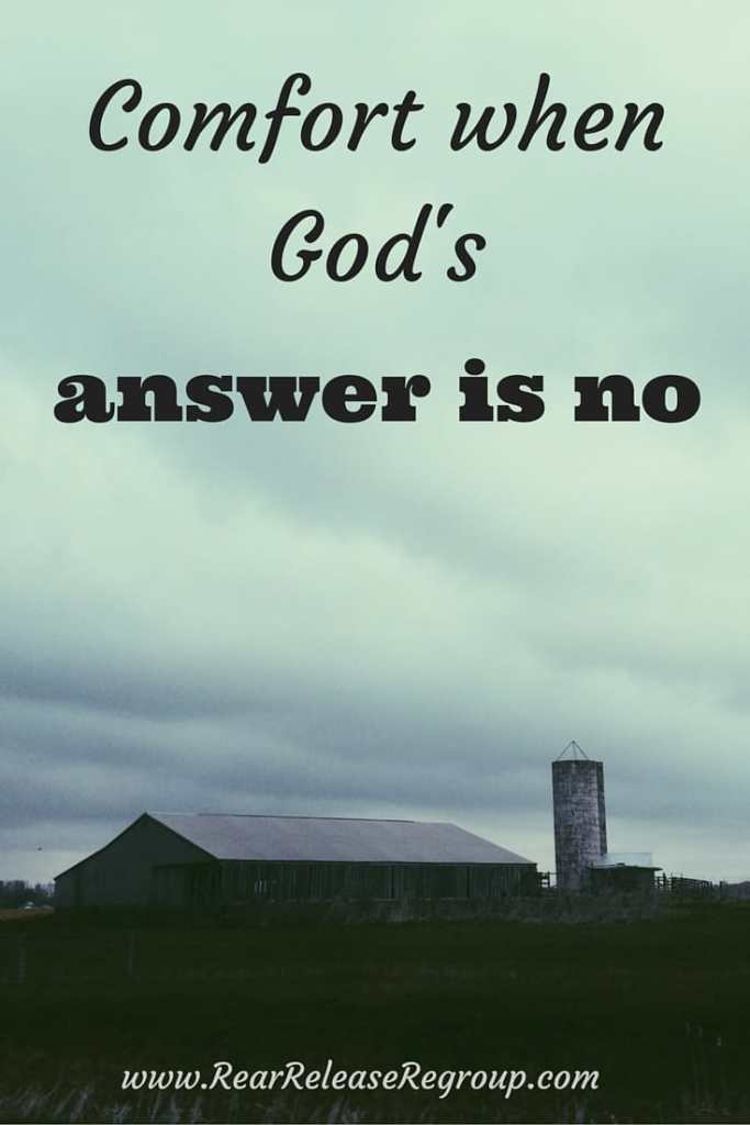 Comfort when God's simple answer is no. When you have no way out, remember, Christ didn't either.