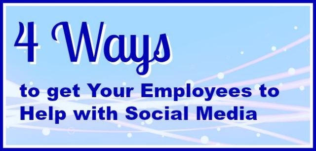 4 ways to get your employees to help with social media