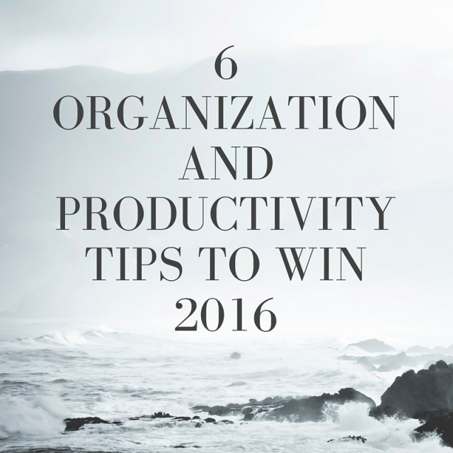 6 Organization and Productivity Tips to Win 2016
