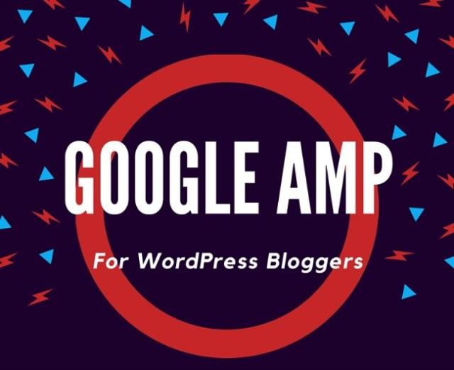 Google amp for wordpress bloggers