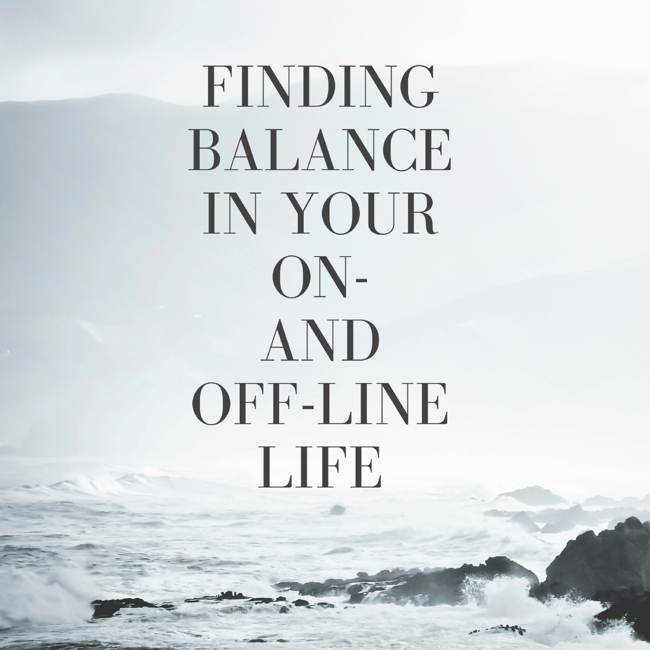 Finding Balance In Your On And Off Line Life