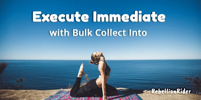 bulk collect with execute immediate statement in oracle database by manish sharma