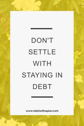 don't settle with staying in debt