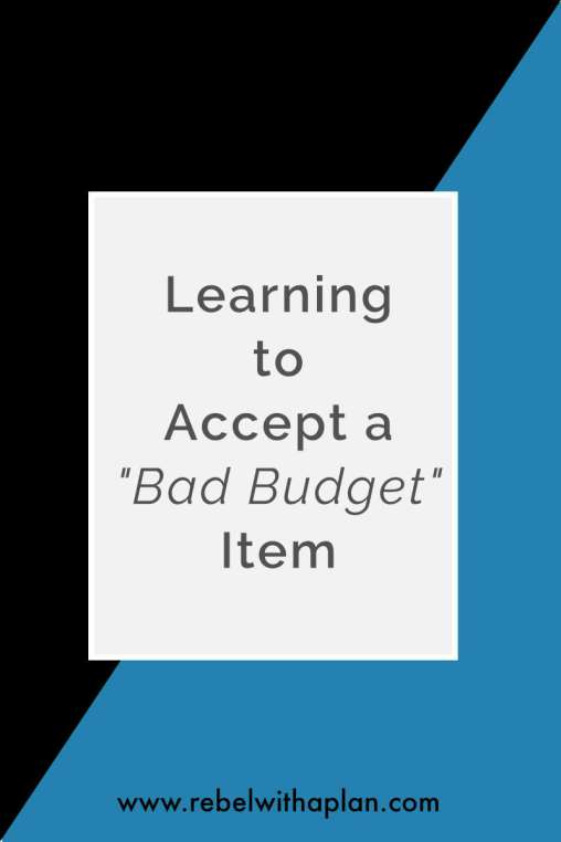 "Learning to accept a ""bad budget"" item in your monthly expenses"