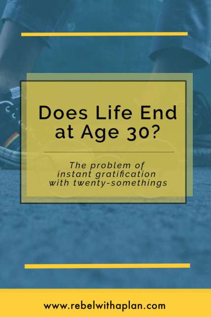 """Does life end at age 30? You don't have to """"do it all"""" while you're in your twenties. Life and adventure don't magically end when you turn 30."""