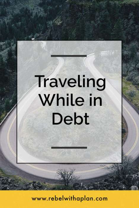 Traveling while in debt is possible if you remember three important things. Find out how