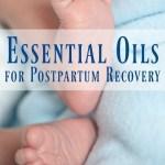 Essential Oils for Postpartum Recovery