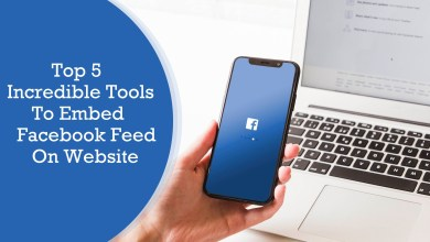 Photo of Top 5 Incredible Tools To Embed Facebook Feed On Website – Try Now