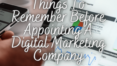 Photo of Things To Remember Before Appointing A Digital Marketing Company