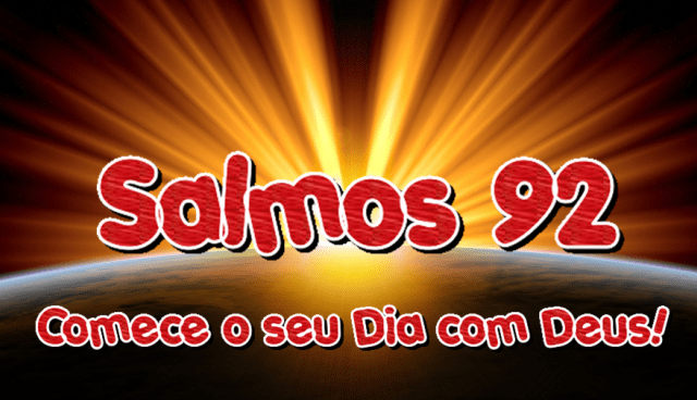 Salmo 92 – Comece o seu dia com Deus